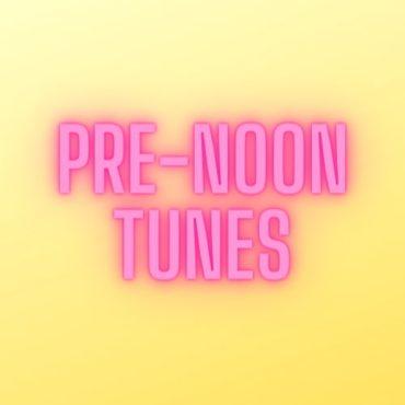 pre-noon tunes
